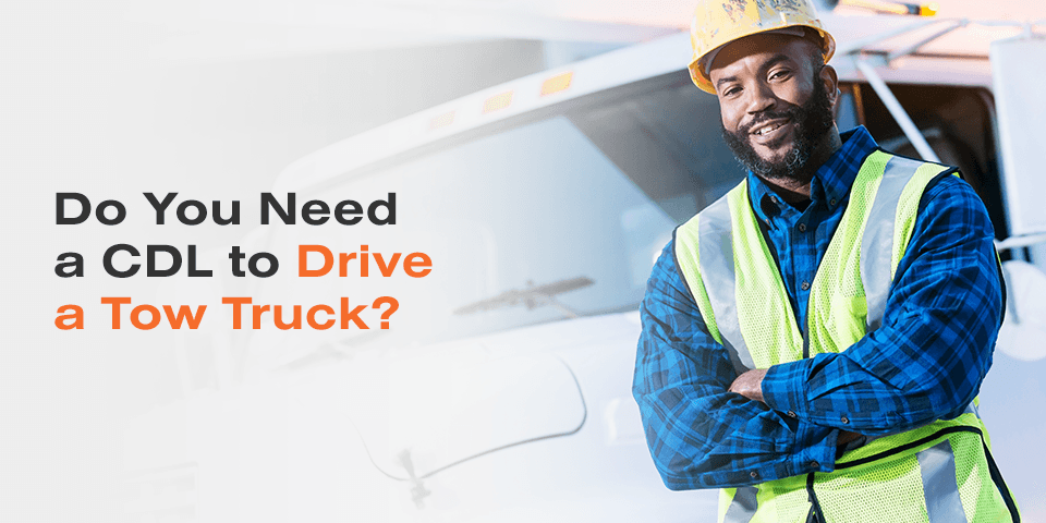 Do You Need a CDL to Drive a Tow Truck?